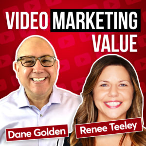 Video Marketing Value Podcast with Dane Golden and Renee Teeley