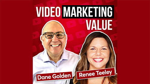 Video Marketing Value Podcast - Renee Teeley and Dane Golden