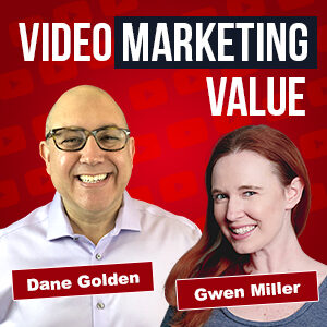 Video Marketing Value Podcast with Dane Golden and Gwen Miller
